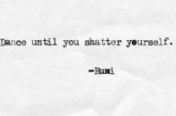 Dance untill u shatter yourself